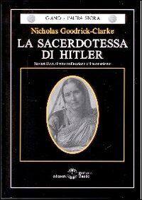 La sacerdotessa di Hitler. Savitri Devi, il mito indù-ariano e il neonazismo