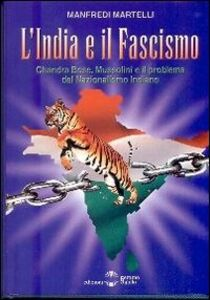L' India e il fascismo. Chandra Bose, Mussolini e il problema del nazionaslismo indiano