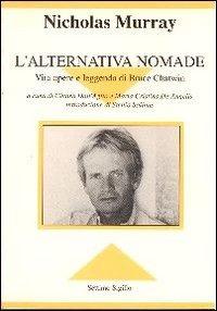 L' L' alternativa nomade. Vita opere e leggenda di Bruce Chatwin - Murray Nicholas - wuz.it
