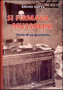Si firmava Mussolini. Storia di un giornalista