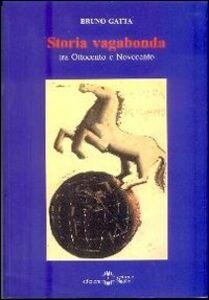 Storia vagabonda. Tra Ottocento e Novecento