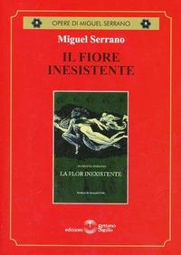 Il Il fiore inesistente - Serrano Miguel - wuz.it