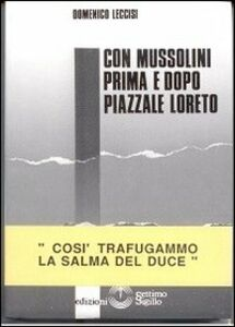 Con Mussolini prima e dopo piazzale Loreto. Così trafugammo la salma del Duce