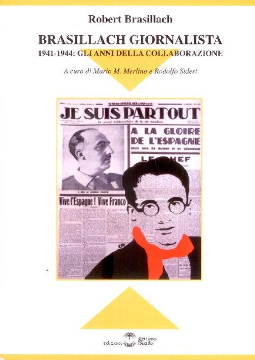 Brasillach giornalista. 1941-1944. Gli anni della collaborazione
