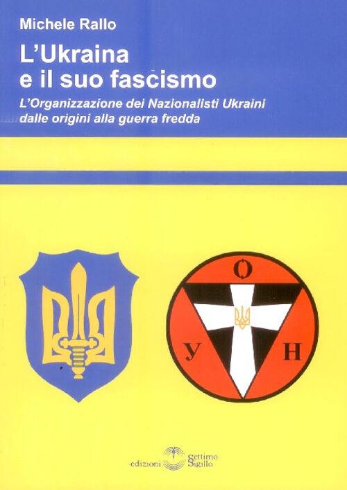L' Ukraina e il suo fascismo. L'organizzazione dei nazionalisti ukraini dalle origini alla guerra fredda