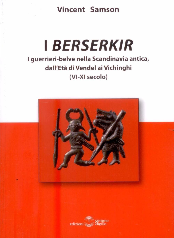 I Berserkir. I guerrieri-belve nella Scandinavia antica, dall'età di Vendel ai Vichinghi (VI-XI secolo)