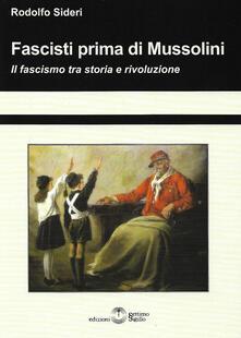 Fascisti prima di Mussolini. Il fascismo tra storia e rivoluzione.pdf