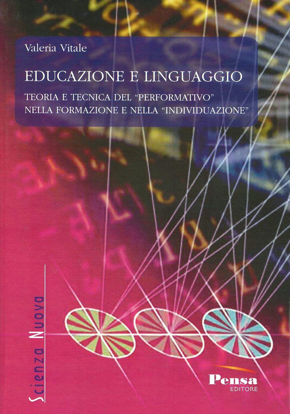 Educazione e linguaggio. Teoria e tecnica del «performativo» nella formazione e nella «individuazione»