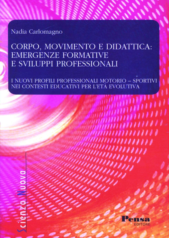 Corpo, movimento e didattica: emergenze formative e sviluppi professionali. I nuovi profili professionali motorio-sportivi nei contesti educativi per l'età evolutiva