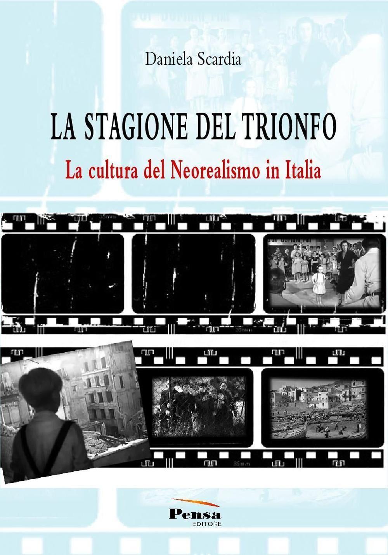 La stagione del trionfo. La cultura del neorealismo in Italia