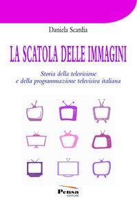 La scatola delle immagini. Storia della televisione e della programmazione televisiva italiana