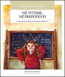 Né vittime, né prepotenti. Una proposta didattica di contrasto al bullismo - Nicola Iannaccone - copertina