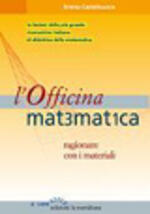 L' officina matematica. Ragionare con i materiali