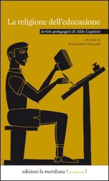 Grandtoureventi.it La religione dell'educazione. Scritti pedagogici di Aldo Capitini Image