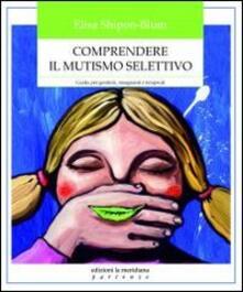 Comprendere il mutismo selettivo. Guida per genitori, insegnanti e terapeuti.pdf