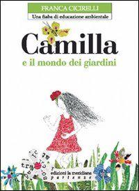Camilla e il mondo dei giardini. Una fiaba di educazione ambientale
