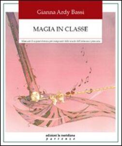 Magia in classe. Manuale di sopravvivenza per insegnanti delle scuole dell'infanzia e primaria
