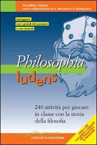 Philosophia ludens. 240 attività per giocare in classe con la storia della filosofia. Con CD-ROM