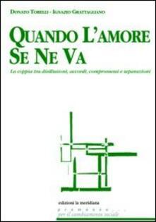 Quando l'amore se ne va. La coppia tra disillusioni, accordi, compromessi e separazioni - Donato Torelli,Ignazio Grattagliano - copertina