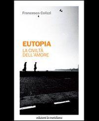 Eutopia. La civiltà dell'amore