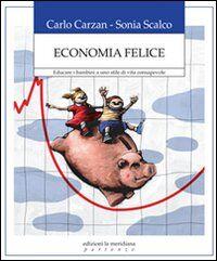 Economia felice. Educare i bambini a uno stile di vita consapevole