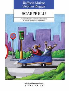 Scarpe blu. Come educare i bambini a muoversi in città in sicurezza e autonomia.pdf