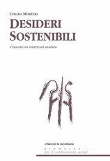 Libro Desideri sostenibili. Sistemi di relazione per crescere tra aspettative e delusioni Chiara Mortari