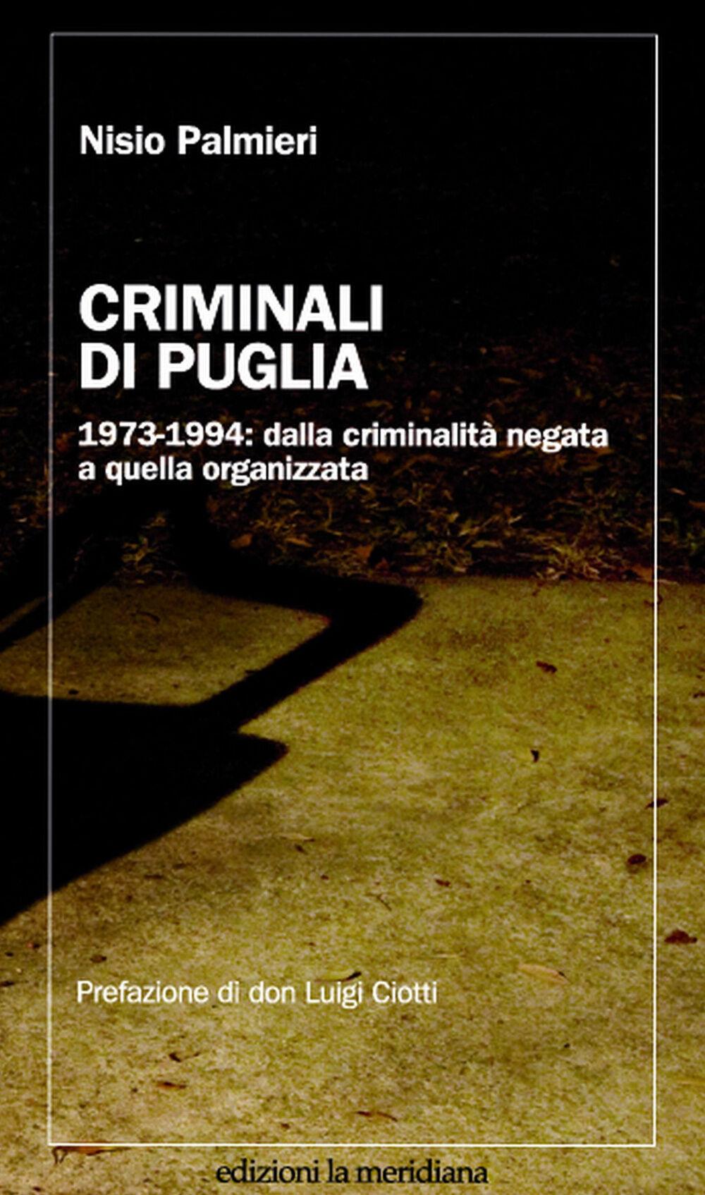 Criminali di Puglia. 1973-1994: dalla criminalità negata a quella organizzata
