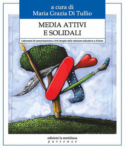 Media attivi e solidali. Laboratori di comunicazione e arti-terapie nella relazione educativa e d'aiuto
