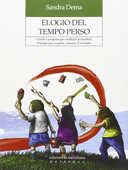 Libro Elogio del tempo perso. Giochi e proposte per restituire ai bambini il tempo per scoprire, crescere. E ri-creare Sandra Dema