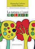 Libro La natura e i suoi colori. Percorso di educazione all'immagine Alessandra Carbone Giulia Dipierro
