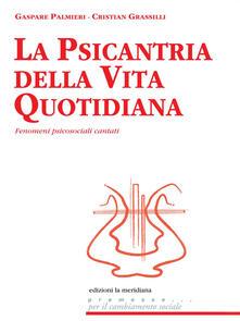 La psicantria della vita quotidiana. Fenomeni psicosociali cantati - Cristian Grassilli,Gaspare Palmieri - copertina