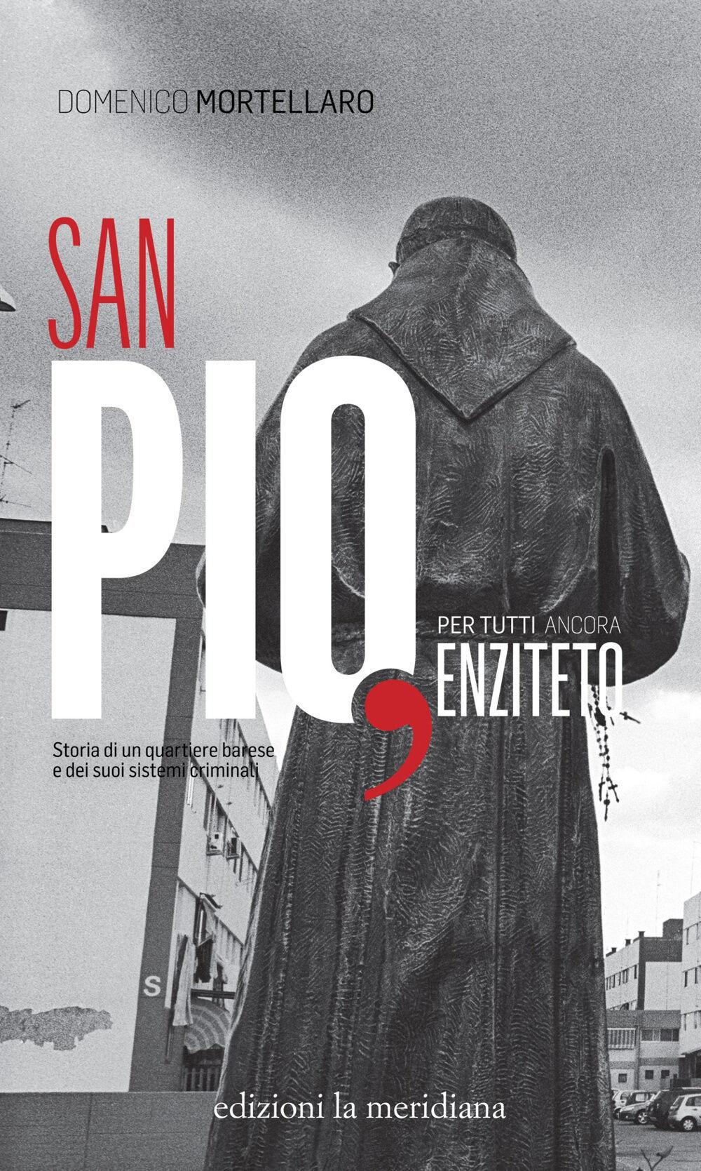 San Pio, per tutti ancora Enziteto. Storia di un quartiere barese e dei suoi sistemi criminali