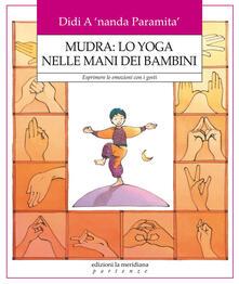 Capturtokyoedition.it Mudra: lo yoga nelle mani dei bambini. Esprimere le emozioni con i gesti Image