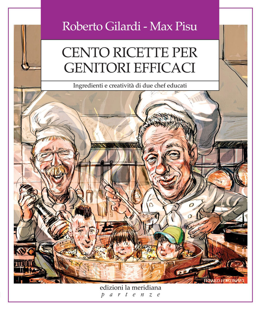Cento ricette per genitori efficaci. Ingredienti e creatività di due chef educati