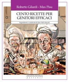 Cento ricette per genitori efficaci. Ingredienti e creatività di due chef educati.pdf