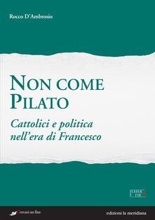 Voluntariadobaleares2014.es Non come Pilato. Cattolici e politica nell'era di Francesco Image