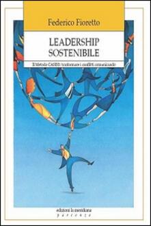 Leadership sostenibile. Metodo CASE: trasformare i conflitti comunicando - Federico Fioretto - copertina