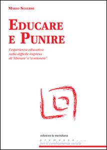 Libro Educare e punire. L'esperienza educativa nella difficile impresa di «liberare» e «contenere» Mario Schermi