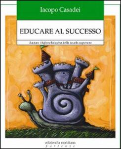 Educare al successo. Aiutare i figli nella scelta della scuola superiore