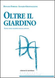 Oltre il giardino. Verso una società senza amore - Ignazio Grattagliano,Donato Torelli - copertina