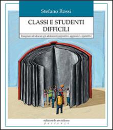 Radiospeed.it Classi e studenti difficili. Insegnare ed educare gli adolescenti oppositivi, aggressivi e iperattivi Image