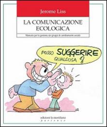 Squillogame.it La comunicazione ecologica. Manuale per la gestione dei gruppi di cambiamento sociale Image