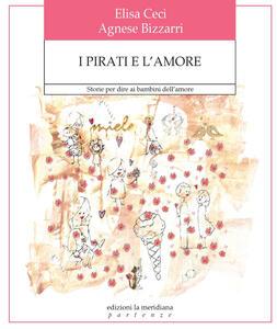 I pirati e l'amore. Storie per dire ai bambini dell'amore. Ediz. a colori