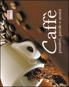 Caffè. Pensieri, parole e aromi