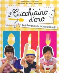 Il Il cucchiaino d'oro. Tante buone ricette da leccarsi i baffi! - Badi Francesca Cagnoni Licia - wuz.it