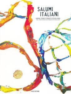 Salumi italiani. Uomini, storie e prodotti d'eccellenza-Men, their stories and products of excellence