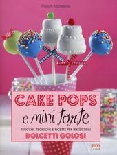 Cake pops e mini torte. Trucchi, tecniche e ricette per irresistibili dolcetti golosi