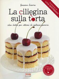 Foto Cover di La ciliegina sulla torta. Idee dolci per attimi di goloso piacere, Libro di Jessica Leone, edito da Food Editore