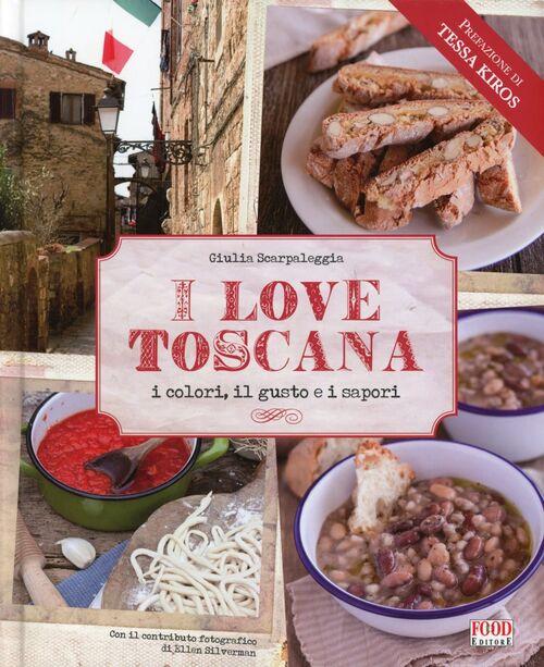 I love Toscana. Ediz. italiana